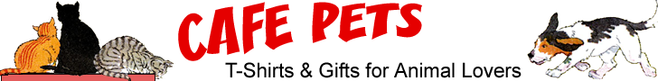 Cafe Pets Animal Lovers T-Shirts & Gifts -- Cats, Dogs, Horses, Wildlife & More